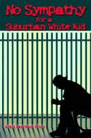 No Sympathy for a Suburban White Kid by Wyatt L Brixy