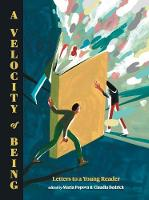 A Velocity of Being Letters to A Young Reader by Maria Popova