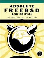 Absolute Freebsd, 2nd Edition by Michael W. Lucas