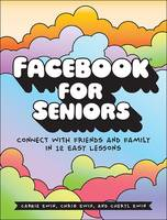 Facebook For Seniors by Carrie Ewin