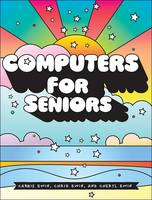 Computers For Seniors Get Stuff Done in 13 Easy Lessons by Carrie Ewin, Cheryl Ewin