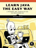 Learn Java The Easy Way A Hands-On Introduction to Programming by Bryson Payne