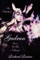 THE Tragedy of Gudrun Queen of the Niblungs by RICHARD RANIER