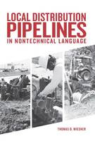 Local Distribution Pipelines in Nontechnical Language by Thomas O. Miesner