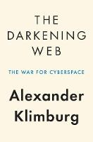 The Darkening Web The War for Cyberspace by Alexander Klimburg