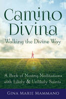 Walking the Divine Way A Book of Moving Meditations with Likely and Unlikely Saints by Gina Marie (Gina Marie Mammano) Mammano