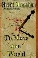 To Move the World by Brent Jeffrey Monahan