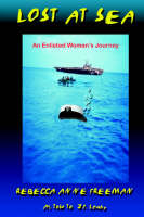 Lost at Sea An Enlisted Woman's Journey by Rebecca Freeman, J.F. Leahy