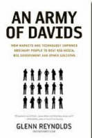 An Army of Davids How Markets and Technology Empower Ordinary People to Beat Big Media, Big Government, and Other Goliaths by Glenn Reynolds
