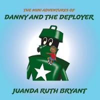 The Mini Adventures of Danny and the Deployer by Juanda Ruth Bryant