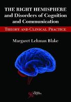 The Right Hemisphere and Disorders of Cognition and Communication Theory and Clinical Practice by Margaret Lehman Blake
