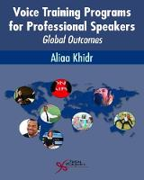 Voice Training Programs for Professional Speakers Global Outcomes by Aliaa Khidr