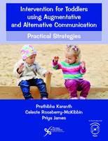 Intervention for Toddlers Using Augmentative and Alternative Communication Practical Strategies by Priya James, Prathibha Karanth, Celeste Roseberry-McKibbin