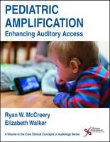 Pediatric Amplification Enhancing Auditory Access by Ryan W. McCreery, Elizabeth Walker