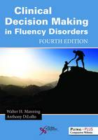 Clinical Decision Making in Fluency Disorders by Walter H. Manning, Anthony Dilollo