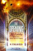 The Opening (Al-Fatiha) A Commentary on the First Chapter of the Quran by M. Fethullah Gulen