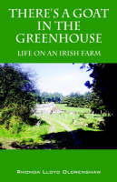 There's a Goat in the Greenhouse Life on an Irish Farm by Rhonda Lloyd Olorenshaw