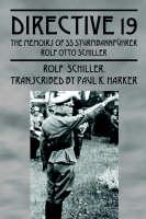 Directive 19 The Memoirs of SS Sturmbannfhrer Rolf Otto Schiller by Rolf Schiller