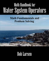 Math Handbook for Water System Operators Math Fundamentals and Problem Solving by Bob Larsen