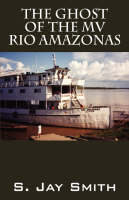 The Ghost of the Mv Rio Amazonas by S Jay Smith