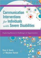 Communication Interventions for Individuals with Severe Disabilities by Rose A. Sevcik