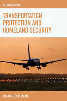 Transportation Protection and Homeland Security by Frank R. Spellman