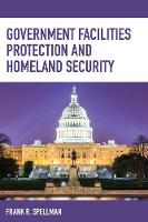 Government Facilities Protection and Homeland Security by Frank R. Spellman