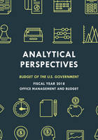 Analytical Perspectives Budget of the U.S. Government Fiscal Year 2018 by Executive Office of the President
