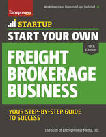 Start Your Own Freight Brokerage Business Your Step-By-Step Guide to Success by The Staff of Entrepreneur Media
