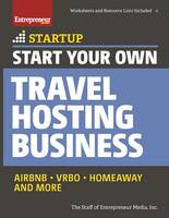 Start Your Own Travel Hosting Business Airbnb, VRBO, Homeaway, and More by Entrepreneur Media
