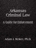Arkansas Criminal Law A Guide for Enforcement by Adam J. McKee PhD