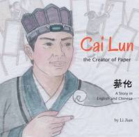 Cai Lun, The Creator of Paper A Story in English and Chinese by Li Jian