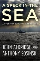 A Speck in the Sea A Story of Survival and Rescue by John Aldridge, Anthony Sosinski