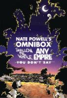 Nate Powell's Omnibox Featuring Swallow Me Whole, Any Empire, & You Don't Say by Nate Powell