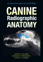 Canine Radiographic Anatomy An Interactive Instructional CD-ROM by Anton G. Hoffman, Charles C. Farnsworth, Stacy L. Eckman