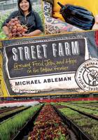 Street Farm Growing Food, Jobs, and Hope on the Urban Frontier by Michael Ableman