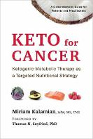 Keto for Cancer Ketogenic Metabolic Therapy as a Targeted Nutritional Strategy by Miriam Kalamian