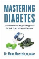 Master Your Diabetes A Comprehensive, Integrative Approach For Successfully Treating Both Type 1 and 2 Diabetics by Mona Morstein