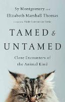 Tamed and Untamed Brief Encounters of the Animal Kind by Sy Montgomery
