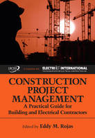 Construction Project Management A Practical Guide for Building and Electrical Contractors by Eddy M Rojas