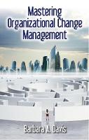 Mastering Organizational Change Management by Barbara A. Davis