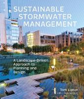 Sustainable Stormwater Management A Landscape-Driven Approach to Planning and Design by Tom Liptan, J. David Santen