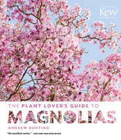 The Plant Lover's Guide to Magnolias by Andrew Bunting