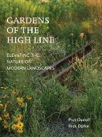 Gardens of the High Line Elevating the Nature of Modern Landscapes by Piet Oudolf, Rick Darke