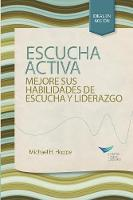 Active Listening Improve Your Ability to Listen and Lead (Spanish) by Michael H Hoppe