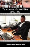 Lawrence Onuzulike- Until Now by Lawrence Onuzulike