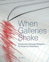 When Galleries Shake - Earthquake Damage Mitigation for Museum Collections by Jerry Podany