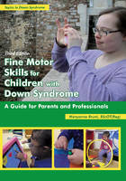 Fine Motor Skills for Children with Down Syndrome A Guide for Parents & Professionals by Maryanne Bruni