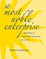 A Most Noble Enterprise The Story of Kent State University, 1910-2010 by William H. Hildebrand