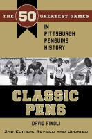 Classic Pens The 50 Greatest Games in Pittsburgh Penguins History by David Finoli